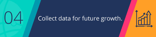 Gather Comprehensive Data for Future Growth