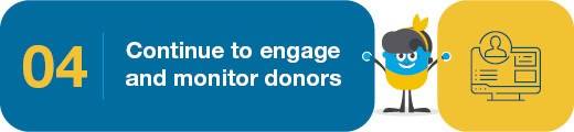 Continue to engage and monitor donors